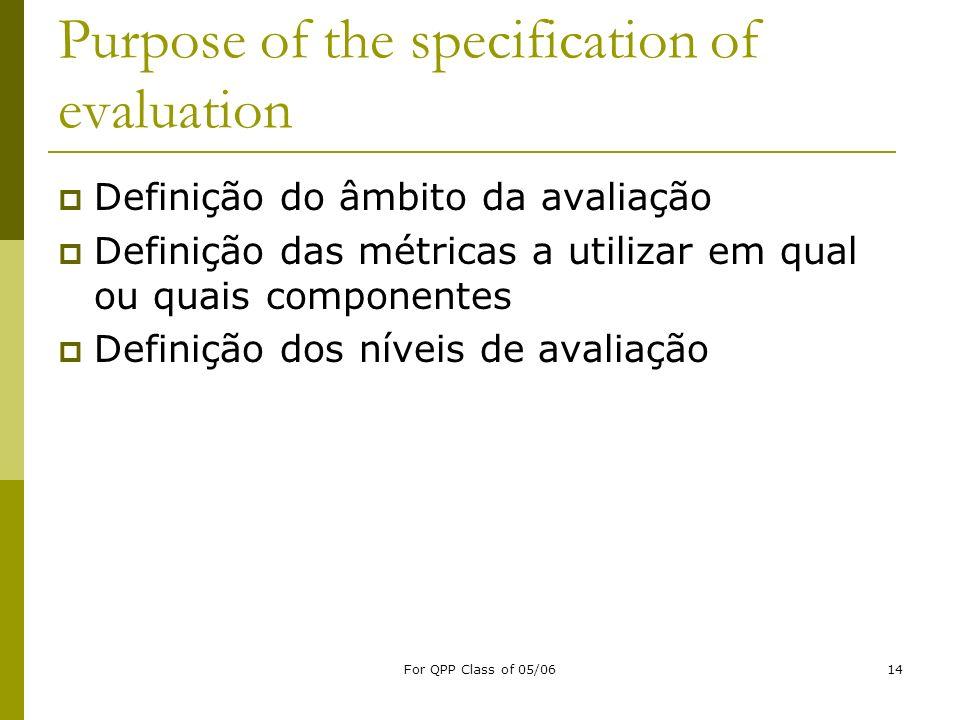 For QPP Class of 05/0614 Purpose of the specification of evaluation Definição do âmbito da avaliação Definição das métricas a utilizar em qual ou quai