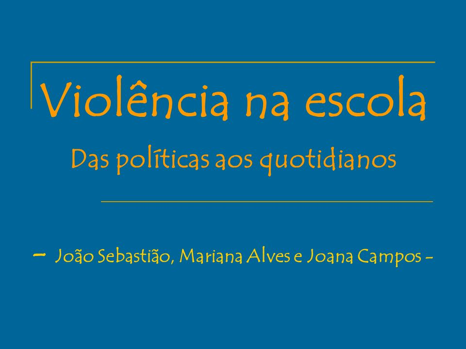 Violência na escola Das políticas aos quotidianos - João Sebastião, Mariana Alves e Joana Campos -
