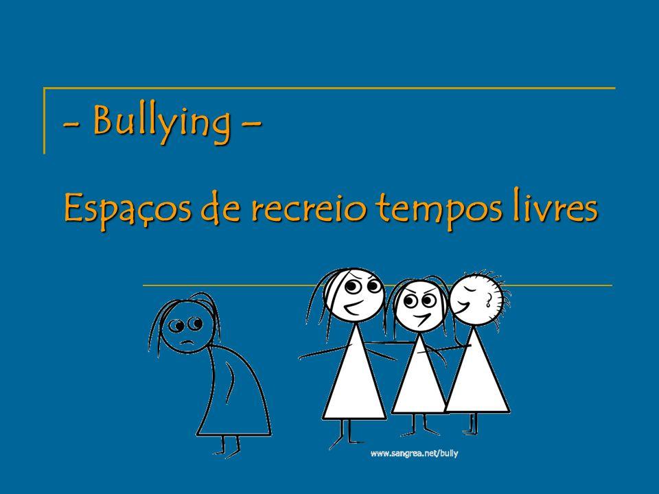 - Bullying – Espaços de recreio tempos livres