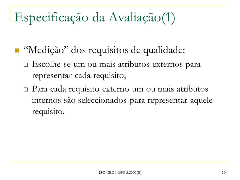 ISO/IEC 14598-3:2000(E) 10 Especificação da Avaliação(1) Medição dos requisitos de qualidade: Escolhe-se um ou mais atributos externos para representa
