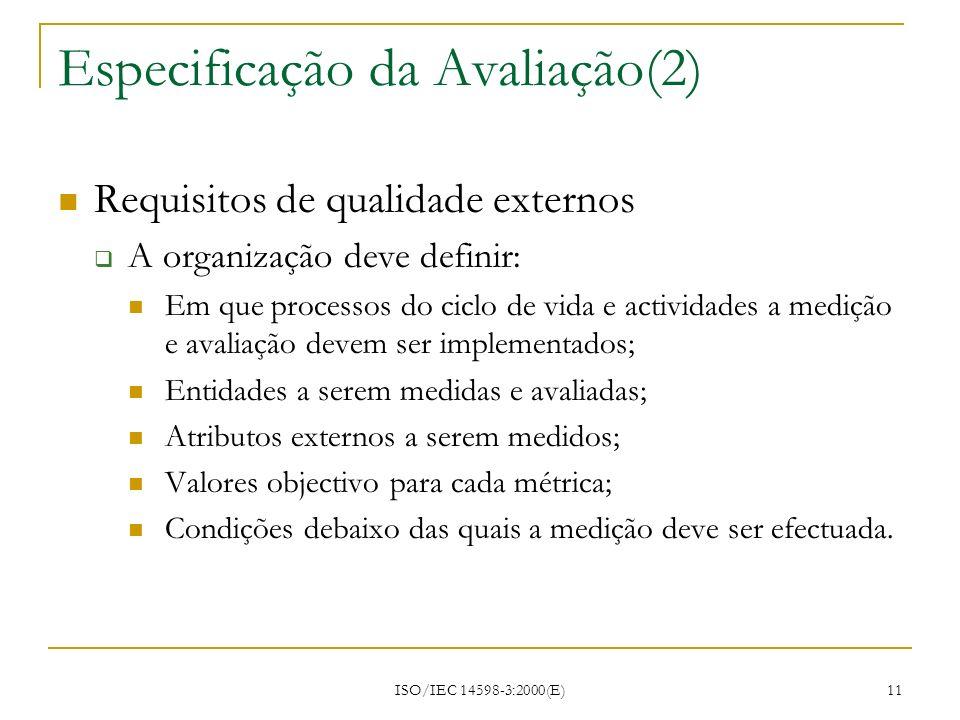 ISO/IEC 14598-3:2000(E) 11 Especificação da Avaliação(2) Requisitos de qualidade externos A organização deve definir: Em que processos do ciclo de vid