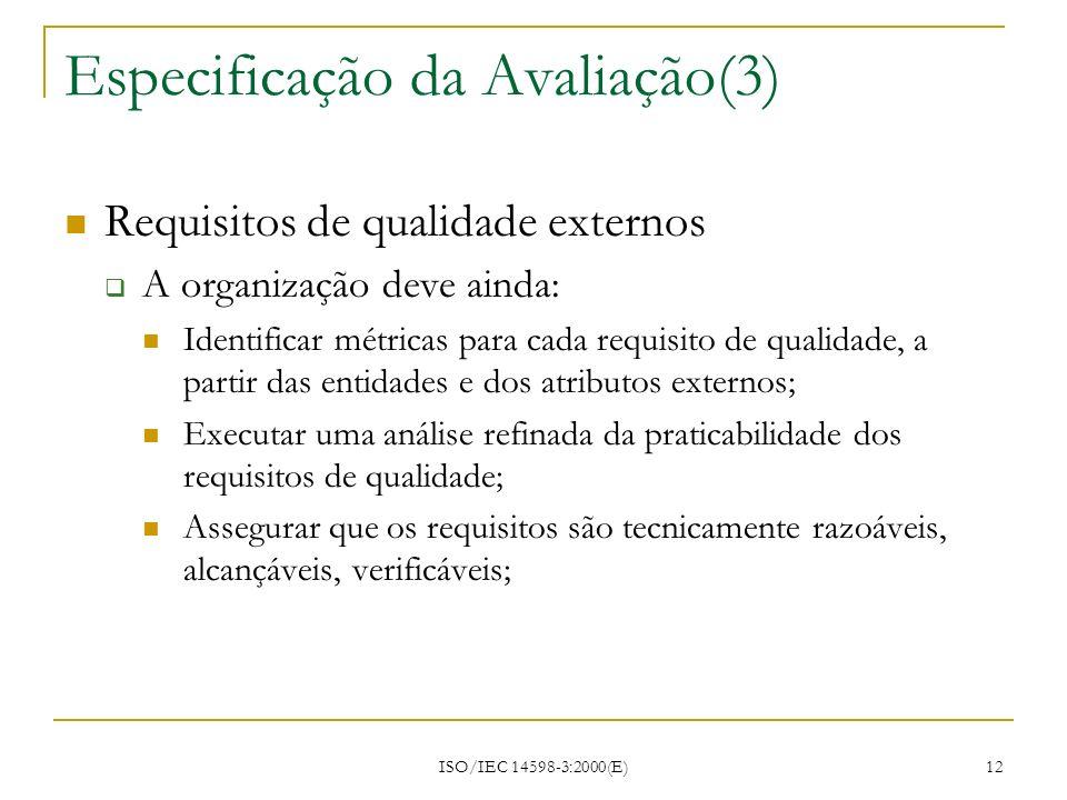 ISO/IEC 14598-3:2000(E) 12 Especificação da Avaliação(3) Requisitos de qualidade externos A organização deve ainda: Identificar métricas para cada req