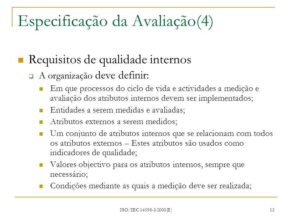 ISO/IEC 14598-3:2000(E) 13 Especificação da Avaliação(4) Requisitos de qualidade internos A organização deve definir: Em que processos do ciclo de vid