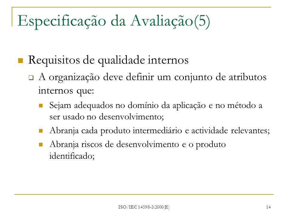 ISO/IEC 14598-3:2000(E) 14 Especificação da Avaliação(5) Requisitos de qualidade internos A organização deve definir um conjunto de atributos internos