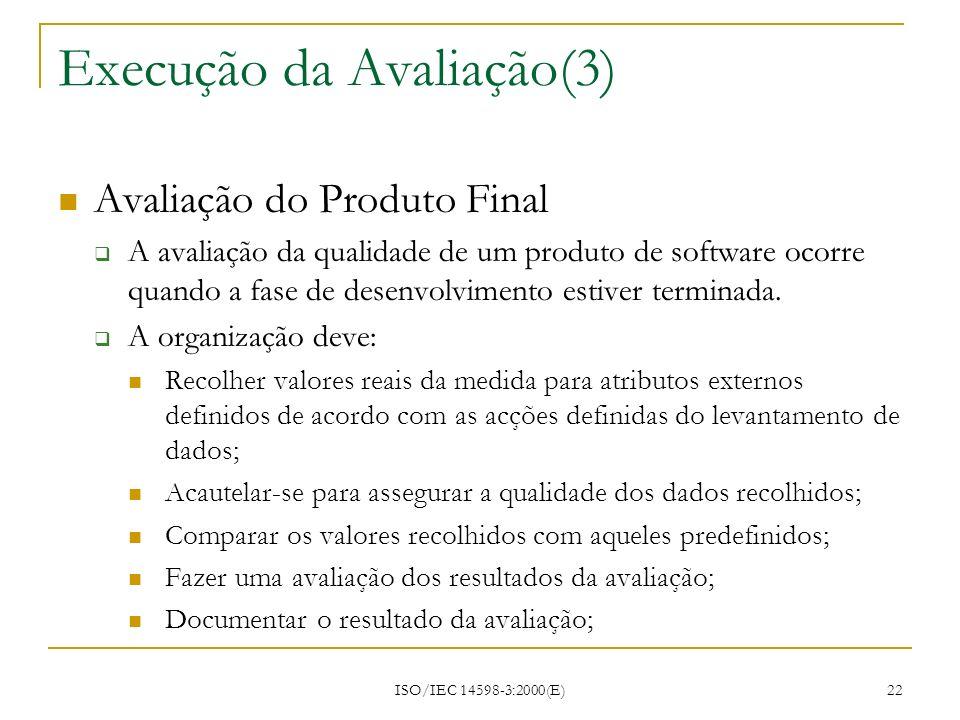 ISO/IEC 14598-3:2000(E) 22 Execução da Avaliação(3) Avaliação do Produto Final A avaliação da qualidade de um produto de software ocorre quando a fase