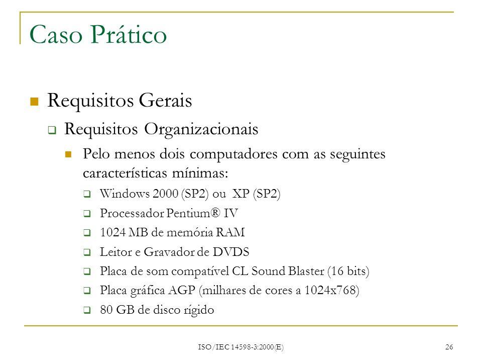 ISO/IEC 14598-3:2000(E) 26 Caso Prático Requisitos Gerais Requisitos Organizacionais Pelo menos dois computadores com as seguintes características mín