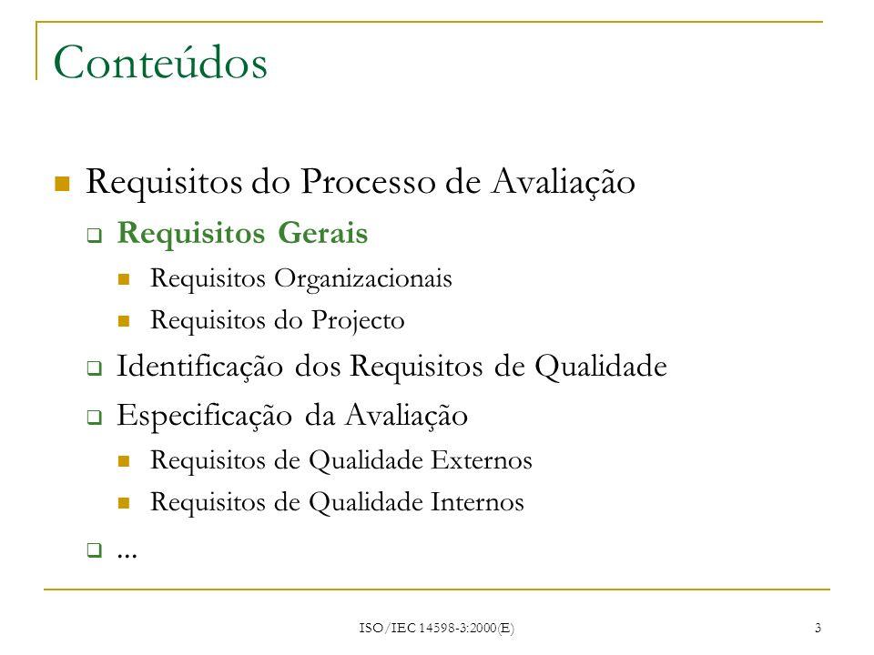 ISO/IEC 14598-3:2000(E) 3 Conteúdos Requisitos do Processo de Avaliação Requisitos Gerais Requisitos Organizacionais Requisitos do Projecto Identifica