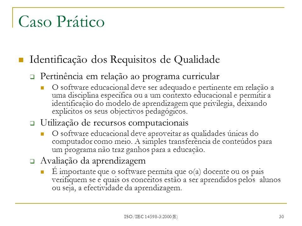 ISO/IEC 14598-3:2000(E) 30 Caso Prático Identificação dos Requisitos de Qualidade Pertinência em relação ao programa curricular O software educacional