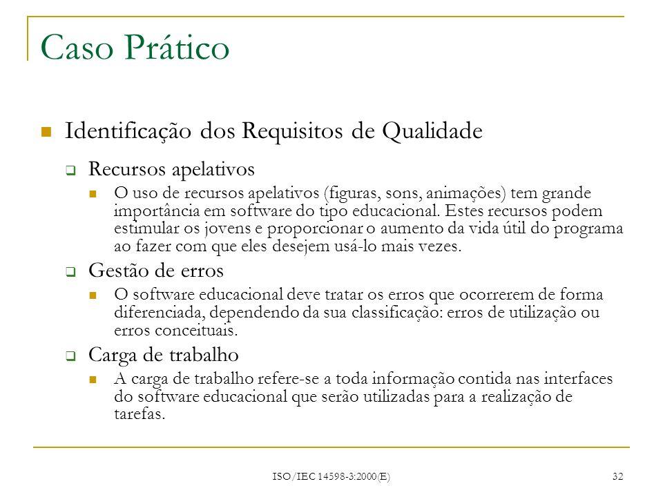 ISO/IEC 14598-3:2000(E) 32 Caso Prático Identificação dos Requisitos de Qualidade Recursos apelativos O uso de recursos apelativos (figuras, sons, ani