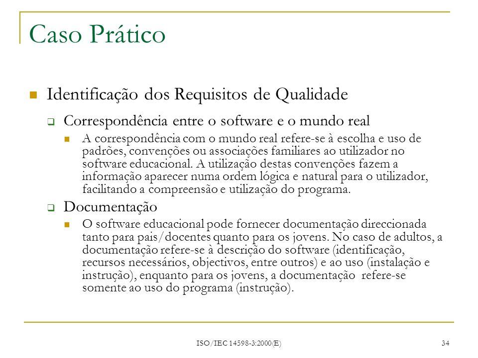 ISO/IEC 14598-3:2000(E) 34 Caso Prático Identificação dos Requisitos de Qualidade Correspondência entre o software e o mundo real A correspondência co