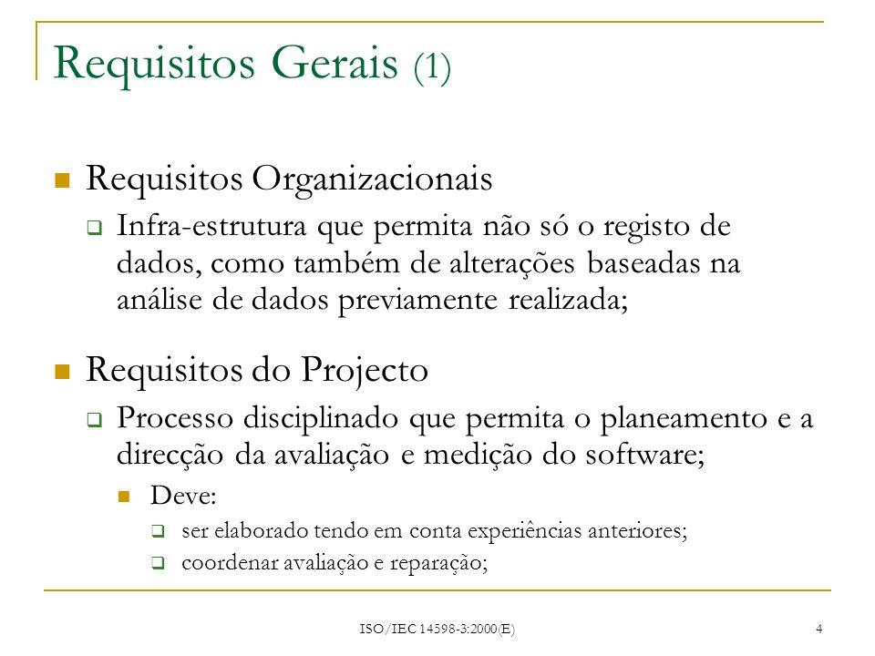 ISO/IEC 14598-3:2000(E) 4 Requisitos Gerais (1) Requisitos Organizacionais Infra-estrutura que permita não só o registo de dados, como também de alter