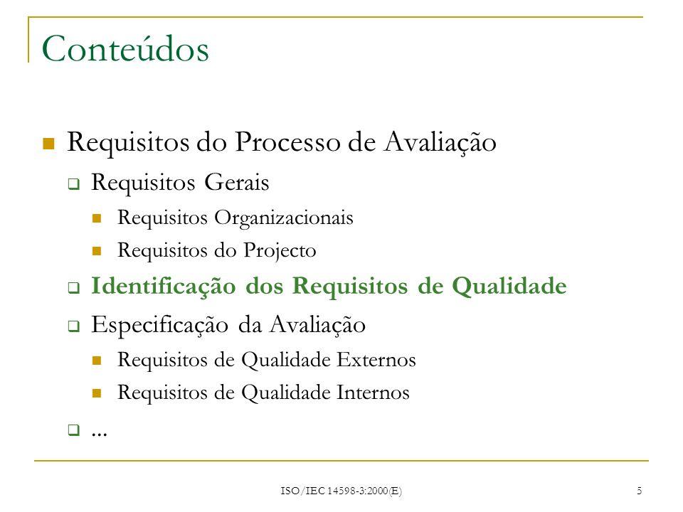 ISO/IEC 14598-3:2000(E) 5 Conteúdos Requisitos do Processo de Avaliação Requisitos Gerais Requisitos Organizacionais Requisitos do Projecto Identifica