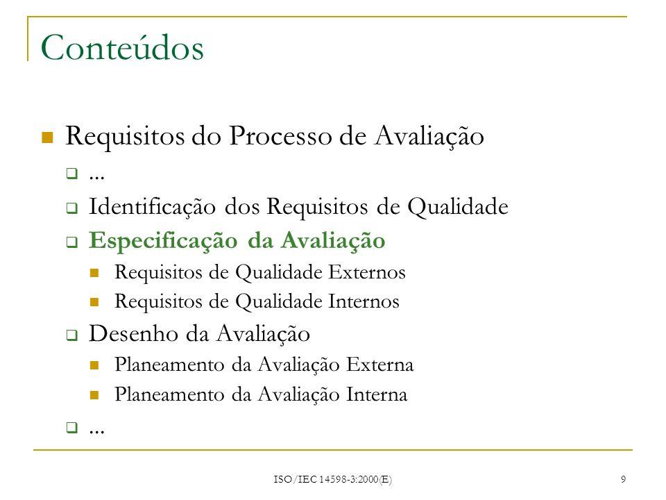 ISO/IEC 14598-3:2000(E) 9 Conteúdos Requisitos do Processo de Avaliação... Identificação dos Requisitos de Qualidade Especificação da Avaliação Requis