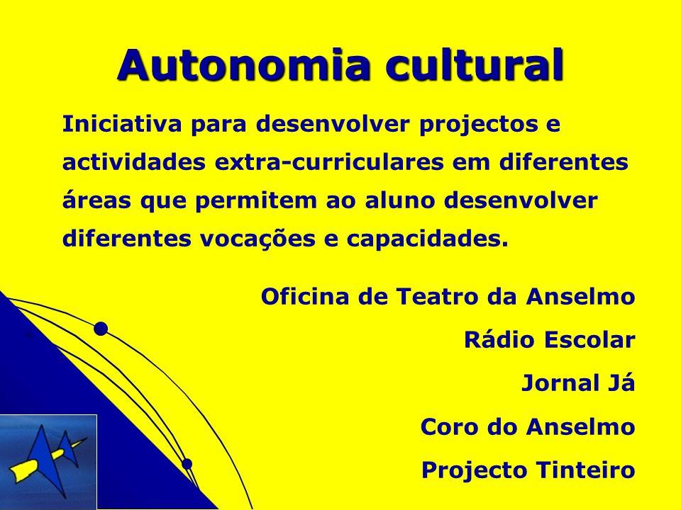 Autonomia cultural Iniciativa para desenvolver projectos e actividades extra-curriculares em diferentes áreas que permitem ao aluno desenvolver difere