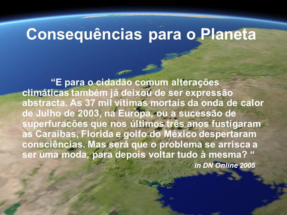 Consequências para o Planeta E para o cidadão comum alterações climáticas também já deixou de ser expressão abstracta. As 37 mil vítimas mortais da on
