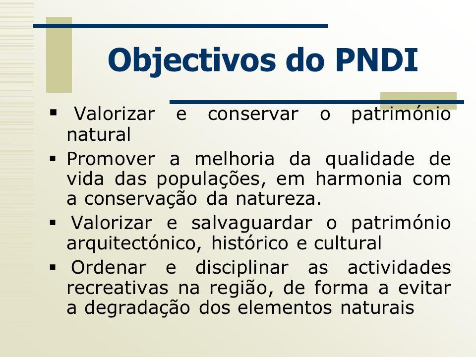 Objectivos do PNDI Valorizar e conservar o património natural Promover a melhoria da qualidade de vida das populações, em harmonia com a conservação d