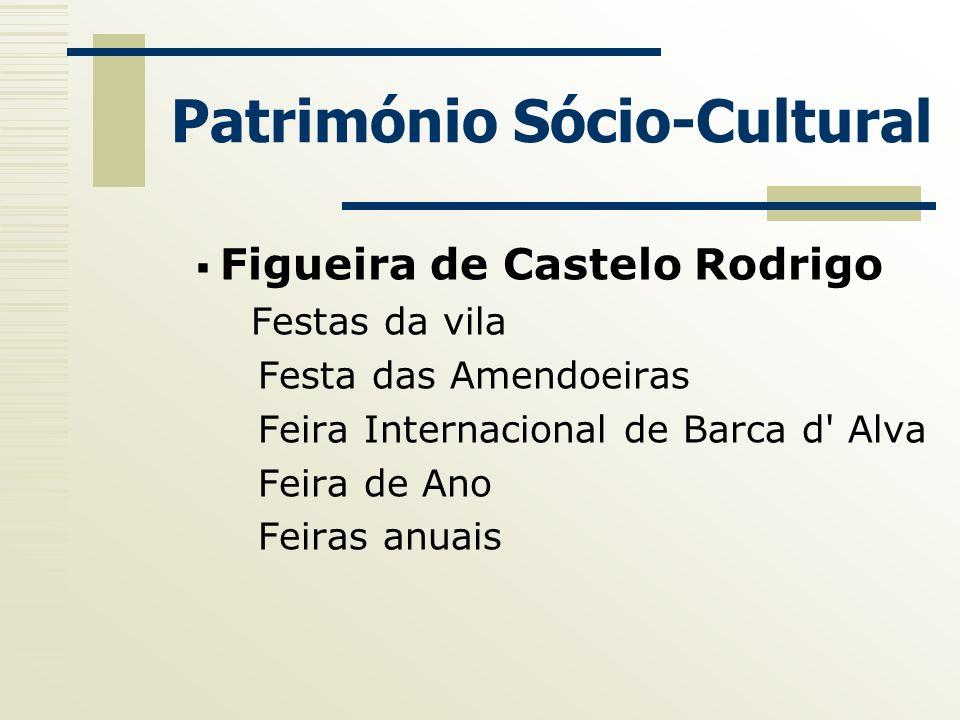 Património Sócio-Cultural Figueira de Castelo Rodrigo Festas da vila Festa das Amendoeiras Feira Internacional de Barca d' Alva Feira de Ano Feiras an