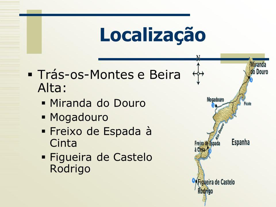 Localização Trás-os-Montes e Beira Alta: Miranda do Douro Mogadouro Freixo de Espada à Cinta Figueira de Castelo Rodrigo