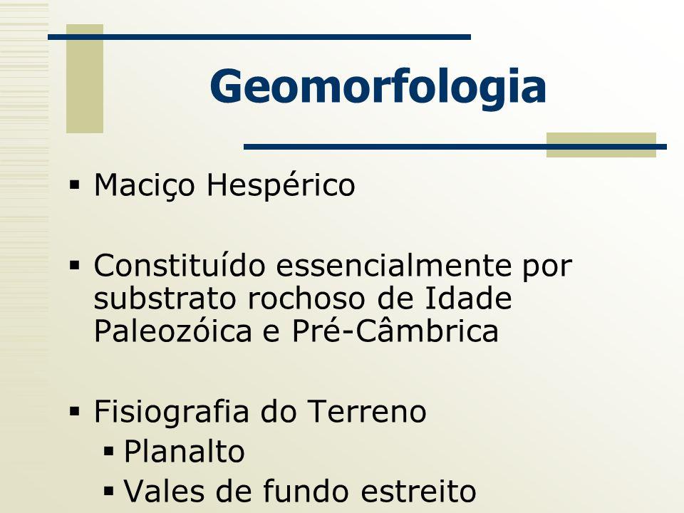 Geomorfologia Maciço Hespérico Constituído essencialmente por substrato rochoso de Idade Paleozóica e Pré-Câmbrica Fisiografia do Terreno Planalto Val