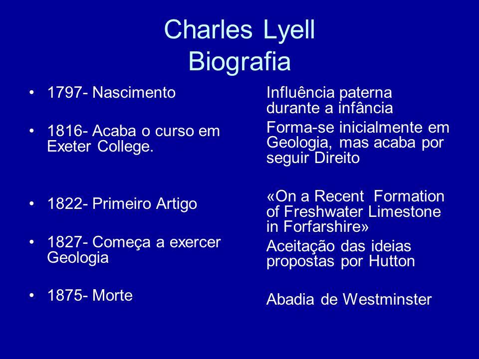 Charles Lyell Principais ideias Defende: -U-Uniformitarismo -T-Teoria de Darwin -I-Ideias de Hutton Opõe-se: -C-Catastrofismo -T-Teoria de Lamark