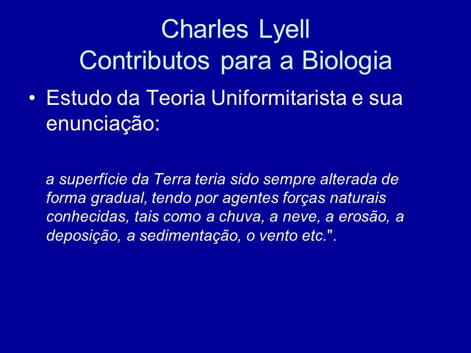 Contributos para a biologia A sua teoria Uniformitarista -tem grande influência nos estudos de Darwin, tendo-a este aceite como a mais correcta, em oposição à Catastrofista, de Cuvier.