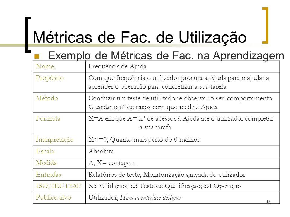 18 Métricas de Fac. de Utilização Exemplo de Métricas de Fac. na Aprendizagem NomeFrequência de Ajuda PropósitoCom que frequência o utilizador procura