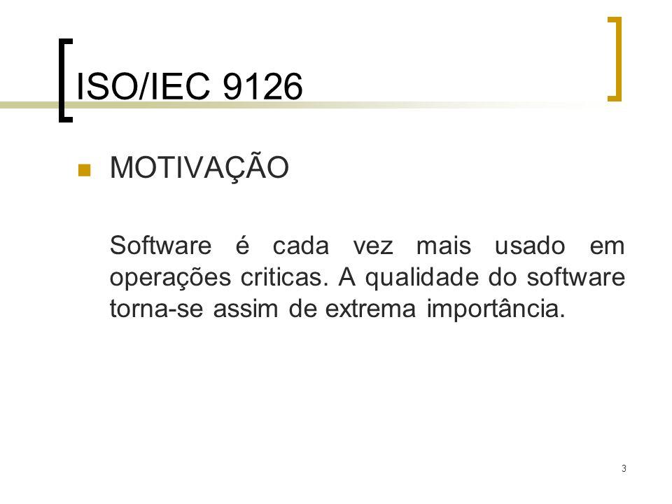 3 ISO/IEC 9126 MOTIVAÇÃO Software é cada vez mais usado em operações criticas. A qualidade do software torna-se assim de extrema importância.