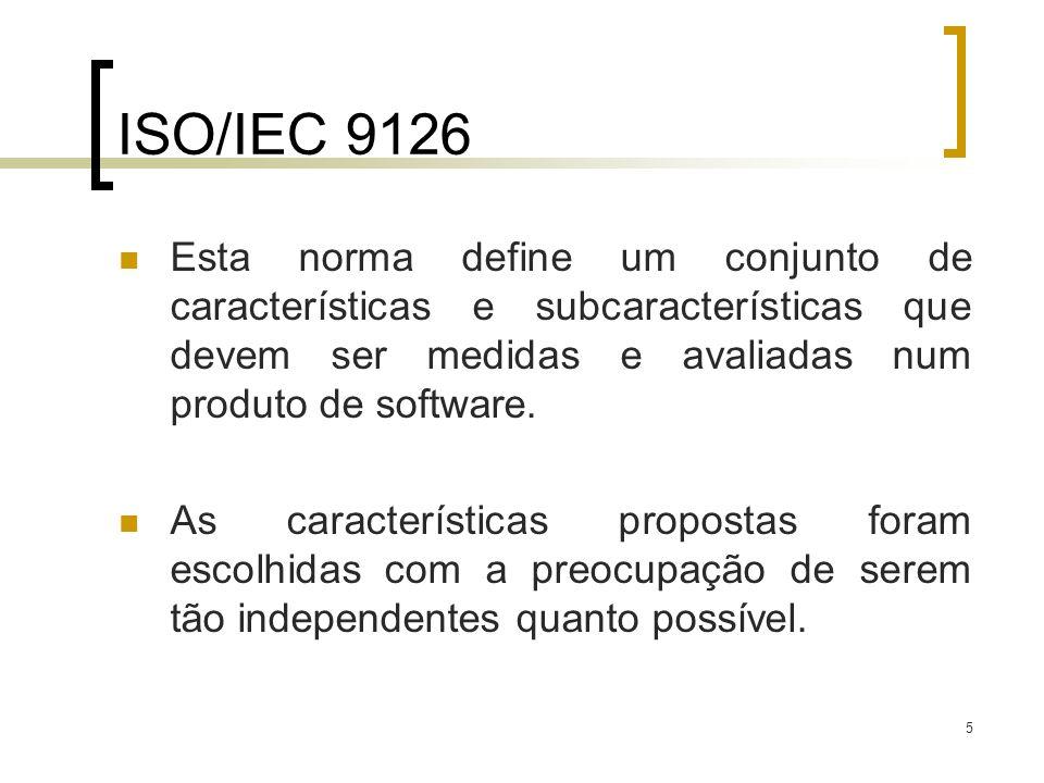 5 ISO/IEC 9126 Esta norma define um conjunto de características e subcaracterísticas que devem ser medidas e avaliadas num produto de software. As car