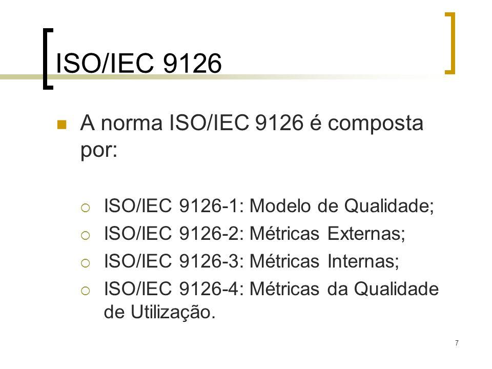 7 ISO/IEC 9126 A norma ISO/IEC 9126 é composta por: ISO/IEC 9126-1: Modelo de Qualidade; ISO/IEC 9126-2: Métricas Externas; ISO/IEC 9126-3: Métricas I