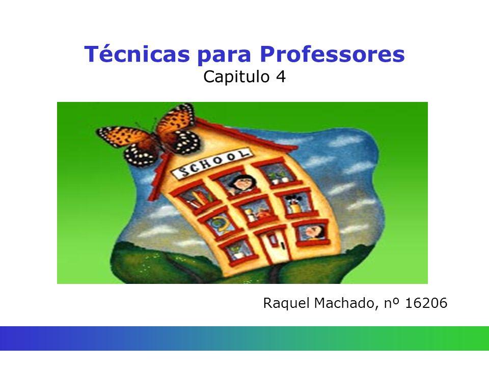 Técnicas para Professores Capitulo 4 Raquel Machado, nº 16206