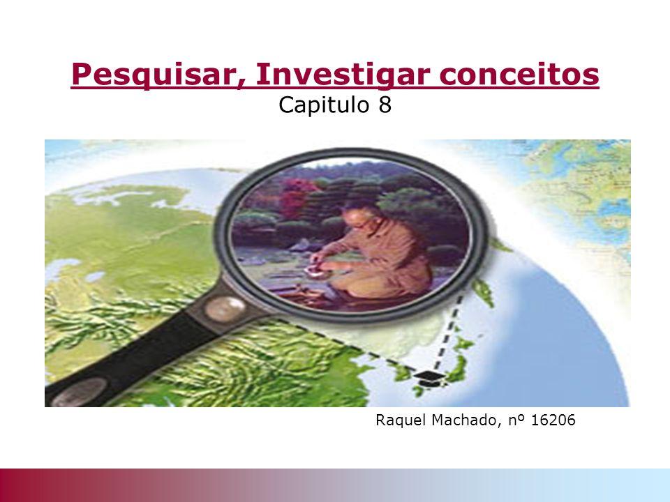 Pesquisar, Investigar conceitos Capitulo 8 Raquel Machado, nº 16206