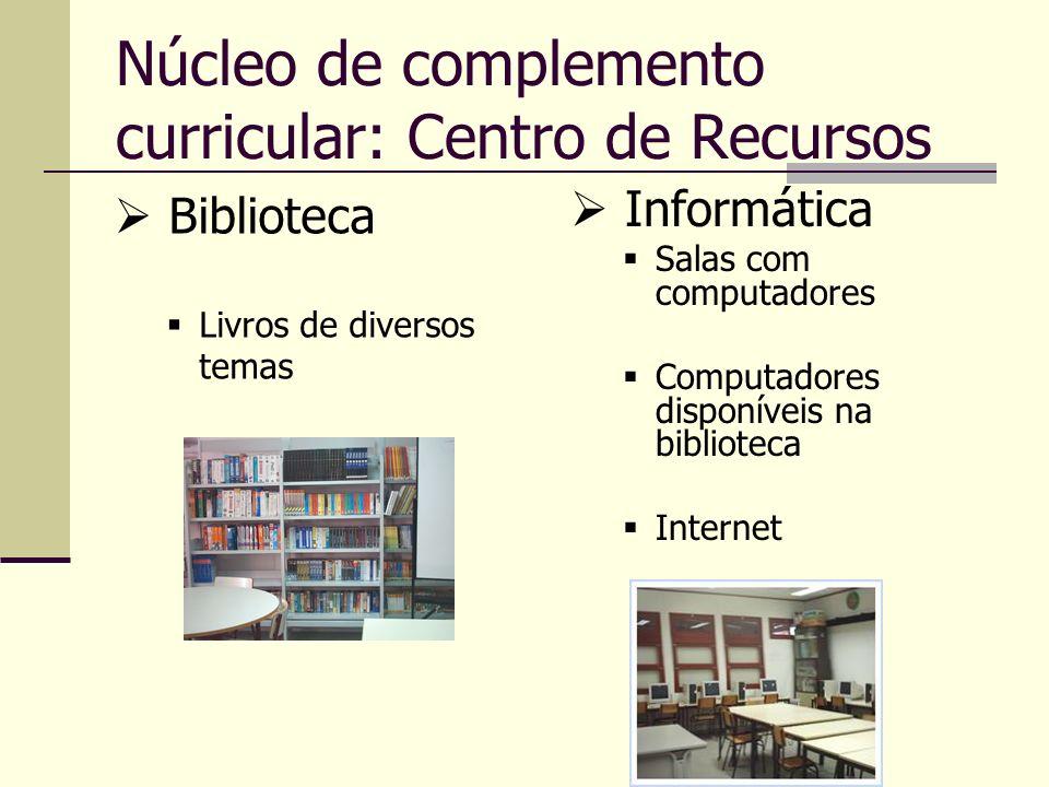 Núcleo de complemento curricular: Centro de Recursos Biblioteca Livros de diversos temas Informática Salas com computadores Computadores disponíveis n