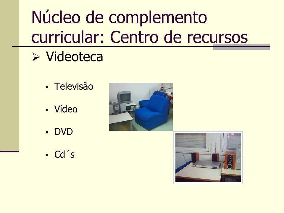 Núcleo de complemento curricular: Centro de recursos Videoteca Televisão Vídeo DVD Cd´s
