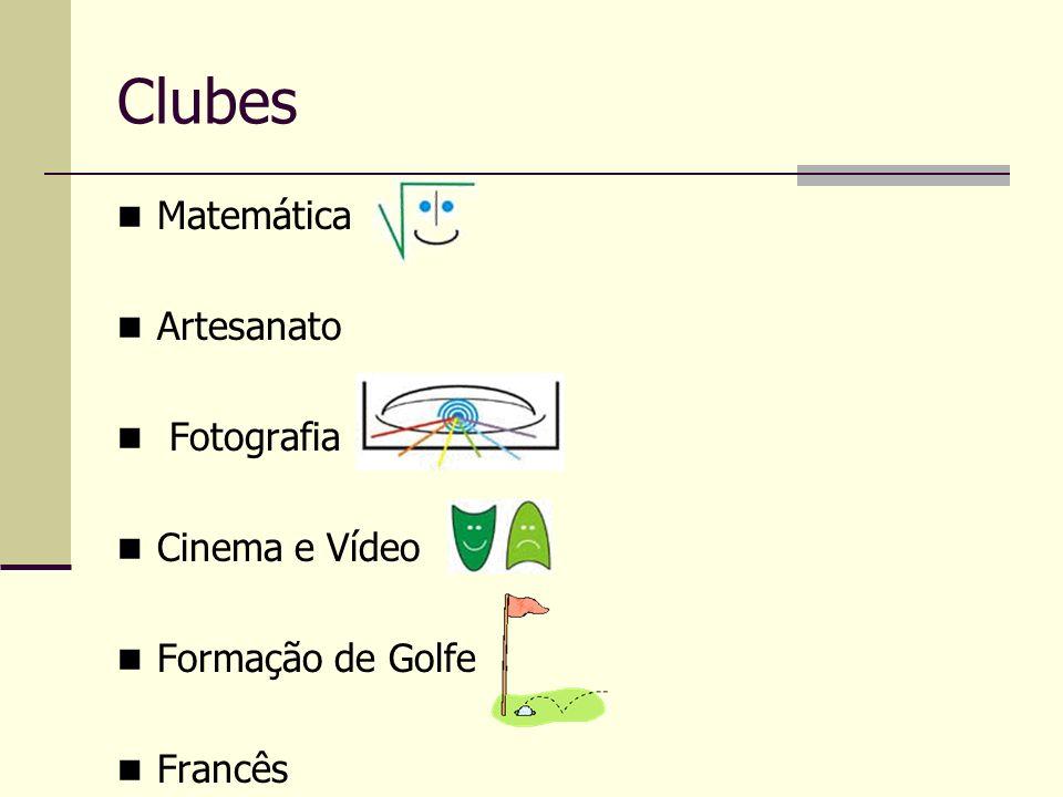 Clubes Matemática Artesanato Fotografia Cinema e Vídeo Formação de Golfe Francês