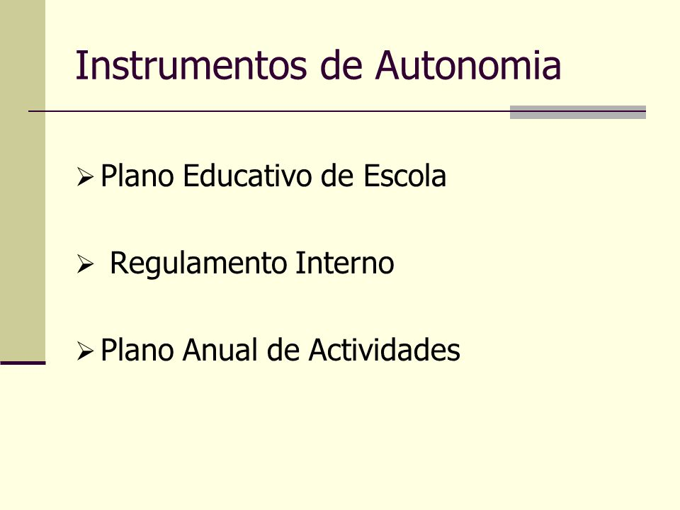 Instrumentos de Autonomia Plano Educativo de Escola Regulamento Interno Plano Anual de Actividades