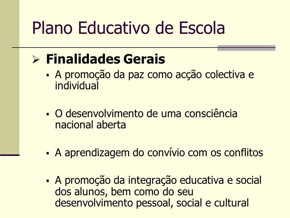 Plano Educativo de Escola Finalidades Gerais A promoção da paz como acção colectiva e individual O desenvolvimento de uma consciência nacional aberta