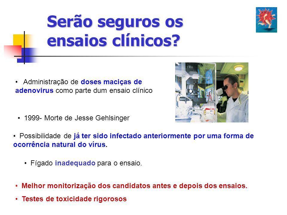 Serão seguros os ensaios clínicos? 1999- Morte de Jesse Gehlsinger Possibilidade de já ter sido infectado anteriormente por uma forma de ocorrência na