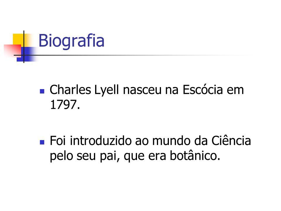 Biografia Charles Lyell nasceu na Escócia em 1797. Foi introduzido ao mundo da Ciência pelo seu pai, que era botânico.