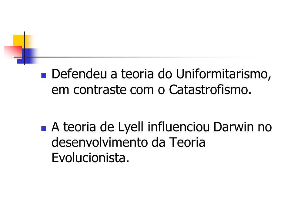 Defendeu a teoria do Uniformitarismo, em contraste com o Catastrofismo. A teoria de Lyell influenciou Darwin no desenvolvimento da Teoria Evolucionist