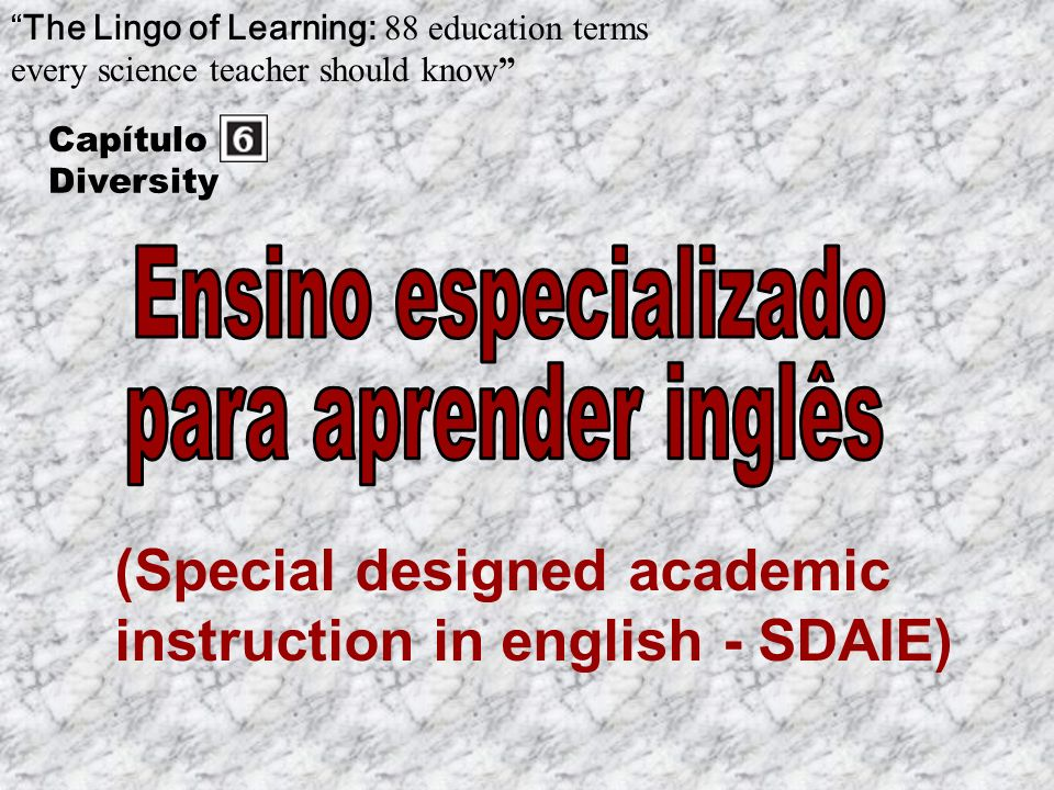 (Special designed academic instruction in english - SDAIE) The Lingo of Learning: 88 education terms every science teacher should know Capítulo Diversity