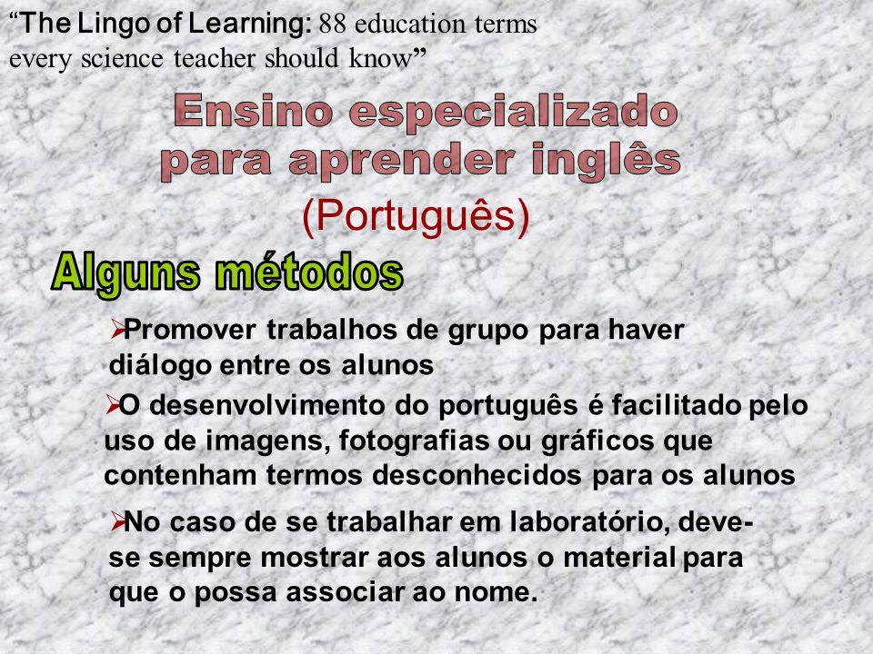 (Português) The Lingo of Learning: 88 education terms every science teacher should know O desenvolvimento do português é facilitado pelo uso de imagens, fotografias ou gráficos que contenham termos desconhecidos para os alunos No caso de se trabalhar em laboratório, deve- se sempre mostrar aos alunos o material para que o possa associar ao nome.