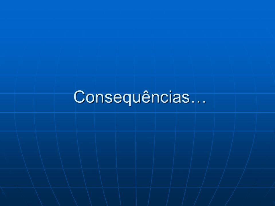 Consequências…