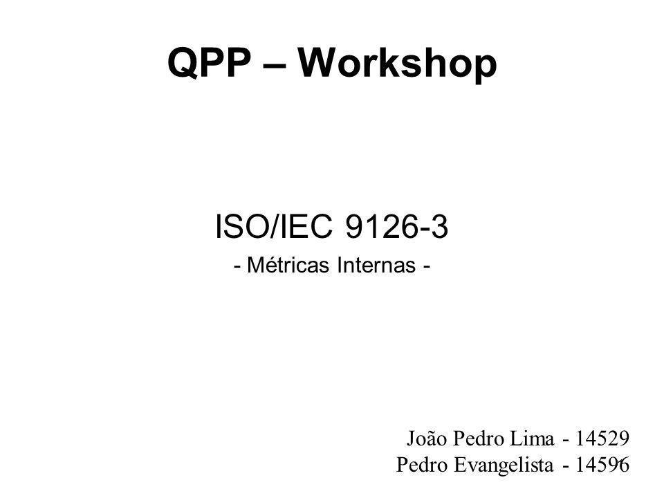 1 QPP – Workshop ISO/IEC 9126-3 - Métricas Internas - João Pedro Lima - 14529 Pedro Evangelista - 14596