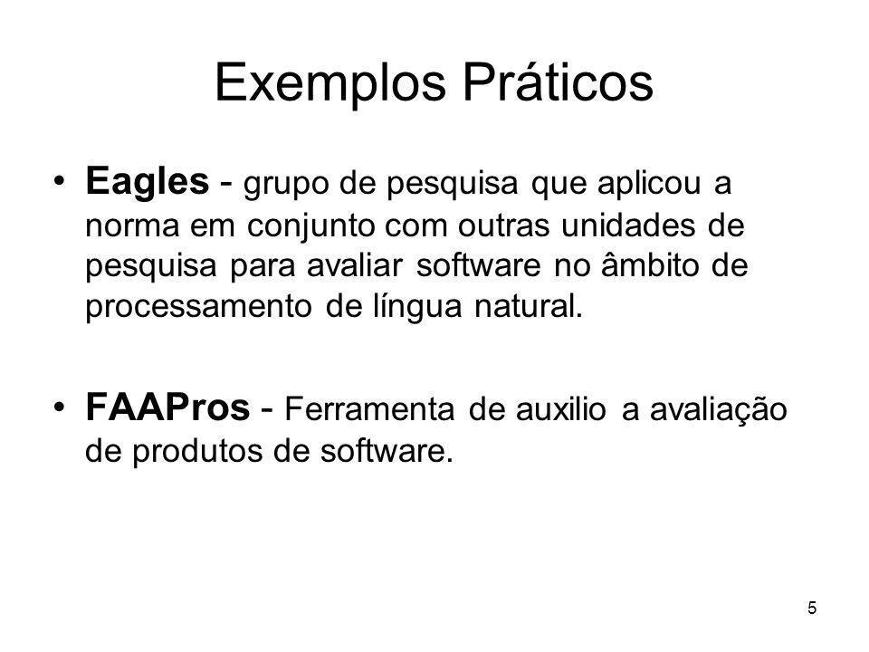 5 Exemplos Práticos Eagles - grupo de pesquisa que aplicou a norma em conjunto com outras unidades de pesquisa para avaliar software no âmbito de proc