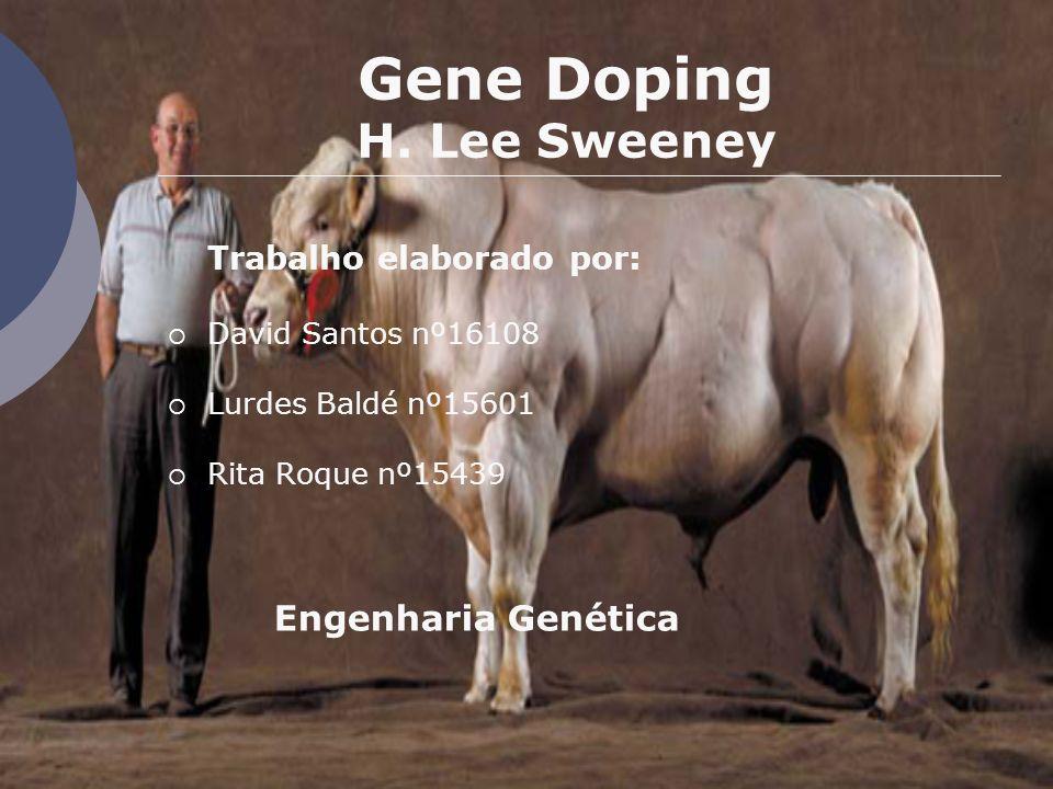 Gene Doping H. Lee Sweeney Trabalho elaborado por: David Santos nº16108 Lurdes Baldé nº15601 Rita Roque nº15439 Engenharia Genética