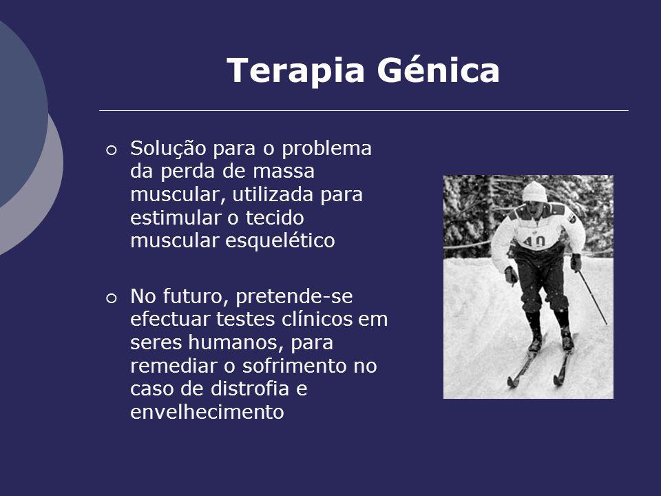 Terapia Génica Solução para o problema da perda de massa muscular, utilizada para estimular o tecido muscular esquelético No futuro, pretende-se efect