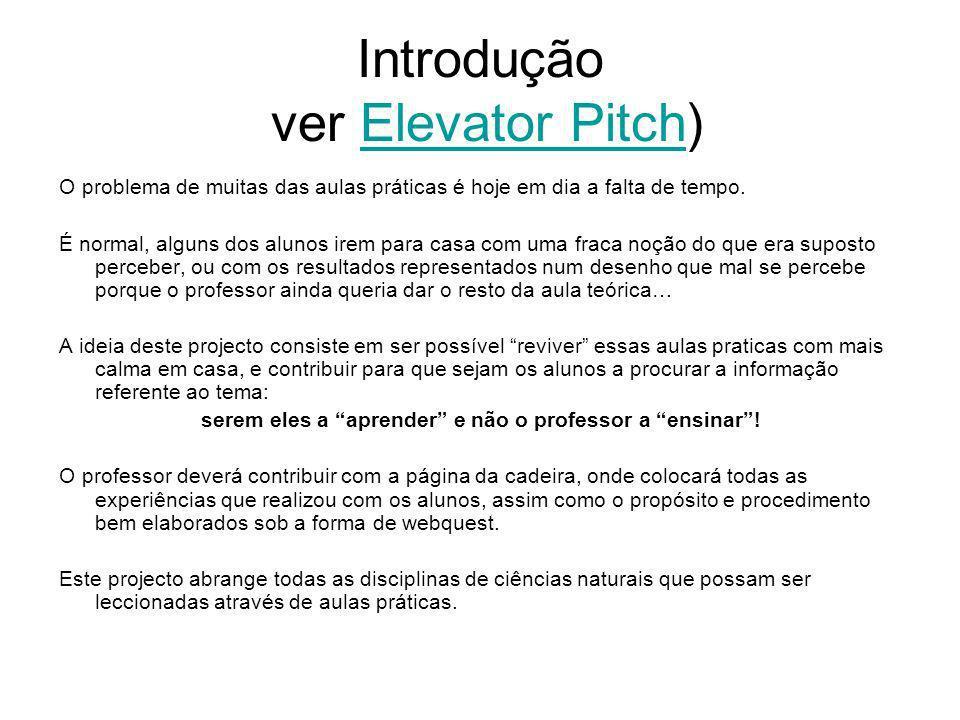 Introdução ver Elevator Pitch)Elevator Pitch O problema de muitas das aulas práticas é hoje em dia a falta de tempo.