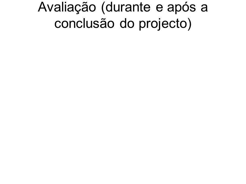 Avaliação (durante e após a conclusão do projecto)