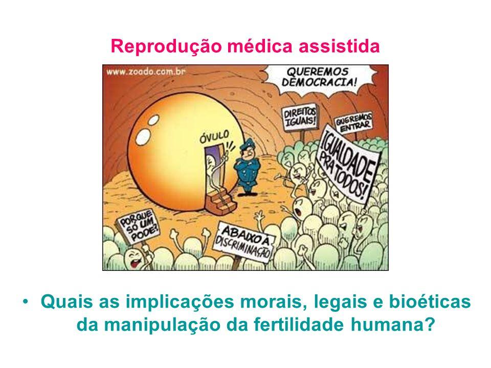 Reprodução médica assistida Quais as implicações morais, legais e bioéticas da manipulação da fertilidade humana