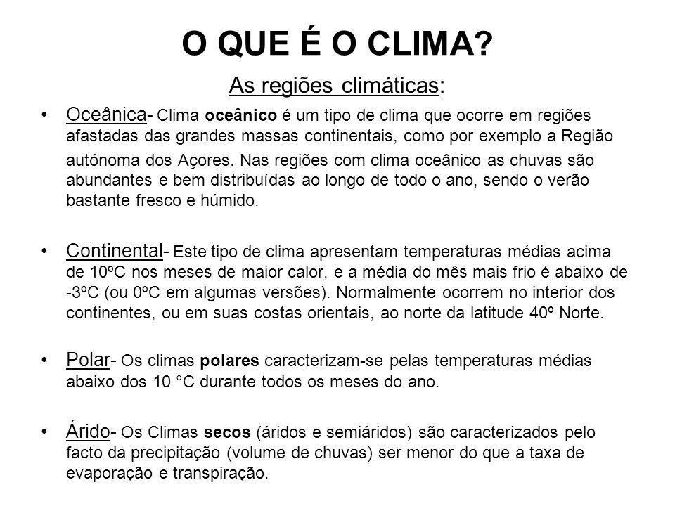 O QUE É O CLIMA? As regiões climáticas: Oceânica- Clima oceânico é um tipo de clima que ocorre em regiões afastadas das grandes massas continentais, c